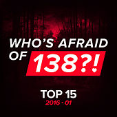 Who's Afraid Of 138?! Top 15 - 2016-01 (Extended Versions) by Various Artists