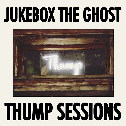 Thump Sessions by Jukebox The Ghost