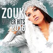 Zouk Winter Hits 2016 by Various Artists