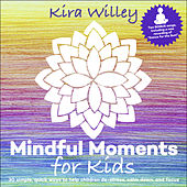 Mindful Moments for Kids by Kira Willey