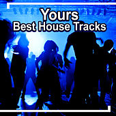 Yours - Best House Tracks by Various Artists