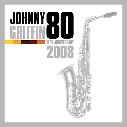 Johnny Griffin - 80 Year Anniversary 2008 by Johnny Griffin