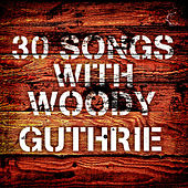 30 Songs With Woody Guthrie by Woody Guthrie