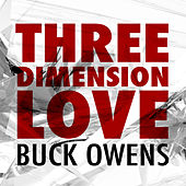 Three Dimension Love by Buck Owens