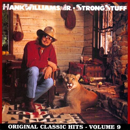 Strong Stuff: Original Classic Hits Vol. 9 by Hank Williams, Jr.