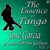 The Essence of Tango: José Garcia y sus Zorros Grises, Vol. 1 by José García
