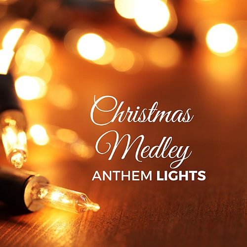 Christmas Medley: O Come Emmanuel / What Child Is This / O Come All Ye Faithful / The First Noel / O Holy Night / Silent Night by Anthem Lights
