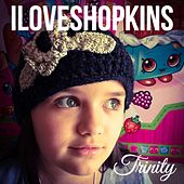 I Love Shopkins by Trinity
