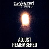 Adjust Remembered - Single by Projected Twin