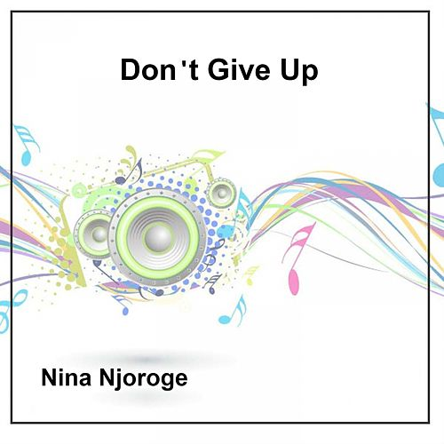 Don't Give Up by Nina Njoroge