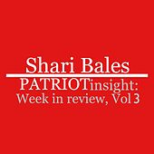 Patriot Insight: Week in Review, Vol. 3 by Shari Bales