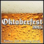 Oktoberfest 2015 - German Folk Drinking Songs by Oktoberfest