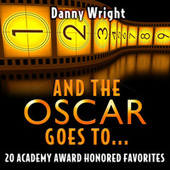 And the Oscar Goes To: 20 Academy Award Honored Favorites by Danny Wright