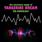 The Electronic Magic Of Tangerine Dream - The Anthology by Tangerine Dream