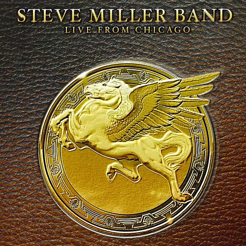 Live From Chicago by Steve Miller Band