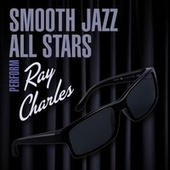 Smooth Jazz All Stars Perform Ray Charles by Smooth Jazz Allstars