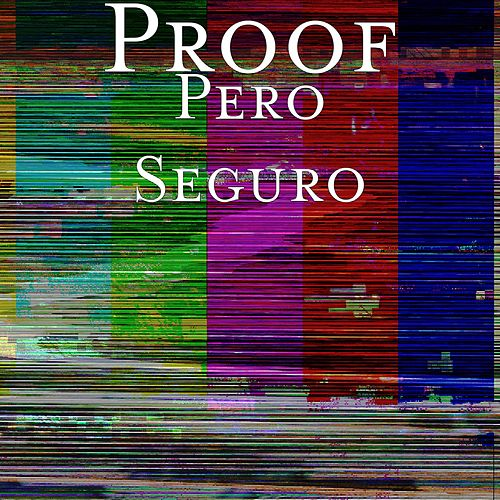 Pero Seguro by Proof