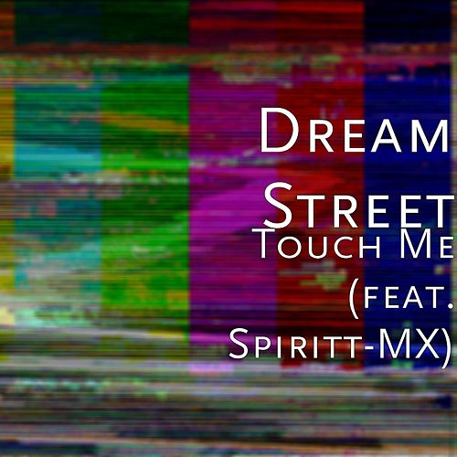 Touch Me (feat. Spiritt-MX) by Dream Street