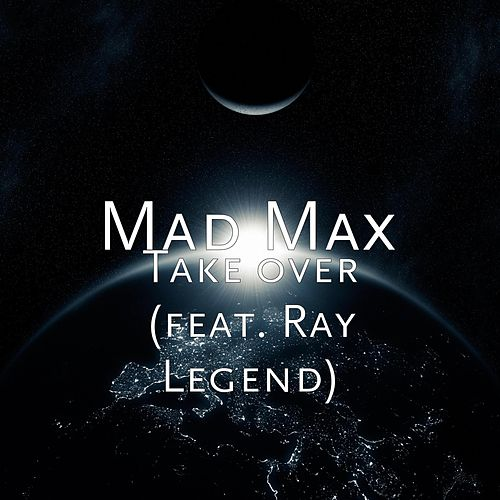 Take over (feat. Ray Legend) by Mad Max