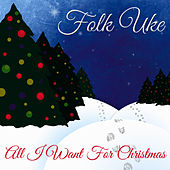 All I Want for Christmas by Folk Uke