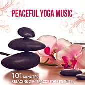Peaceful Yoga Music: 101 Minutes Relaxing Zen Tracks for Serenity and Asian Meditation Music by Namaste Healing Yoga