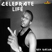Celebrate Life by Rex Razor
