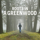 Roots in a Greenwood by Various Artists