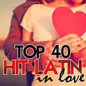 Top 40 Hit Latin In Love by Various Artists