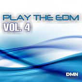 Play the EDM, Vol. 4 by Various Artists