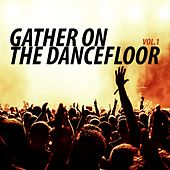 Gather On the Dancefloor, Vol. 1 by Various Artists