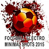 Football Electro Minimal Shots 2015 by Various Artists