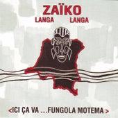 Ici ça va...Fungola motema by Zaiko Langa Langa