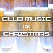 Club Music for Christmas - Chillout Party Songs for your Christmas Holidays and New Year's Eve Celebrations by Chill Out