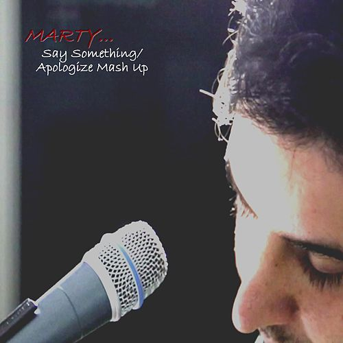 Say Something / Apologize (Mash Up) by MARTY