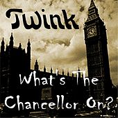 What's the Chancellor On? by Twink
