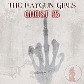 Ghost 15 by The Raygun Girls