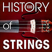 The History of Strings (100 Famous Songs) by Various Artists
