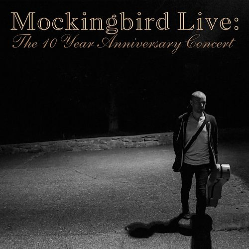 Mockingbird Live: The 10 Year Anniversary Concert by Derek Webb