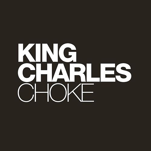 Choke by King Charles