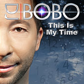 This Is My Time by DJ Bobo