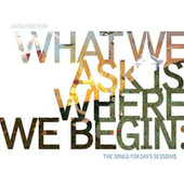 What We Ask Is Where We Begin by Sanguine Hum