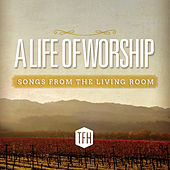A Life of Worship (Songs from the Living Room) by TFH Worship