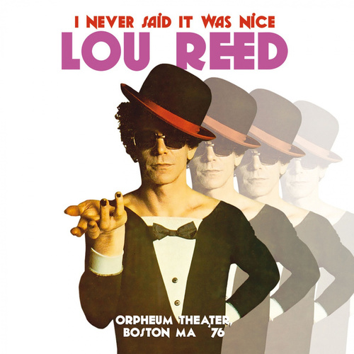 I Never Said It Was Nice, Live at the Orpheum Theater, Boston Ma 1976 von Lou Reed
