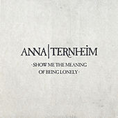 Show Me The Meaning Of Being Lonely by Anna Ternheim