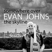 Somewhere over the Skyline by Evan Johns