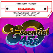 This Is My Prayer / As Long as You Need Me (Want Me, Love Me) [Digital 45] by Theola Kilgore