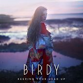 Keeping Your Head Up von Birdy
