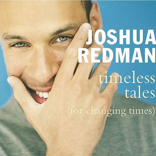 Timeless Tales (For Changing Times) by Joshua Redman