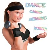 Dance, Cardio, Aerobic and Workout by Various Artists