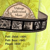 Vintage Bollywood Music: Pehli Jhalak (1954), Pehli Nazar (1945), Phagun (1958) by Various Artists